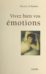 Gilles d' Ambra - Vivez bien vos émotions.