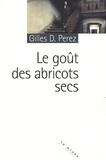 Gilles D. Perez - Le goût des abricots secs.