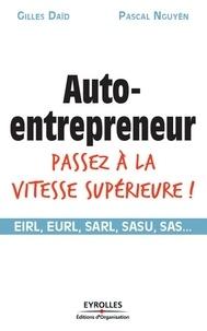 Gilles Daïd et Pascal Nguyen - Auto-entrepreneur, passez à la vitesse supérieure ! - EIRL, EURL, SARL, SASU, SAS....
