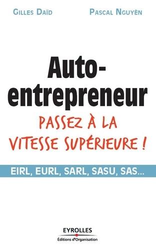 Auto-entrepreneur, passez à la vitesse supérieure !. EIRL, EURL, SARL, SASU, SAS...
