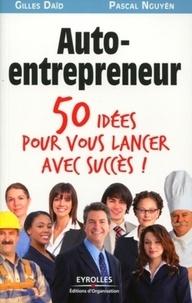Gilles Daïd et Pascal Nguyen - Auto-entrepreneur - 50 idées pour vous lancer !.