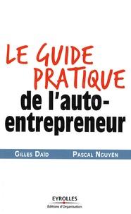 Gilles Daïd et Pascal Nguyen - Le guide pratique de l'auto-entrepreneur.