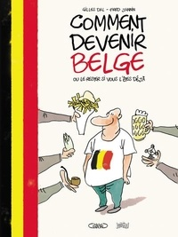 Gilles Dal et Frédéric Jannin - Comment devenir belge ou le rester si vous l'êtes déjà.