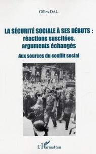 Gilles Dal - La sécurité sociale à ses débuts : réactions suscitées, arguments échangés - Aux sources du conflit social.