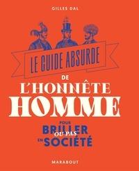 E book téléchargements gratuits Le guide absurde de l'honnête homme pour briller ou pas en société par Gilles Dal