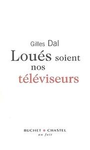 Gilles Dal - Loués soient nos téléviseurs !.