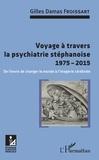 Gilles Damas Froissart - Voyage à travers la psychiatrie stéphanoise 1975-2015 - De l'envie de changer le monde à l'imagerie cérébrale.