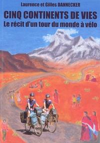 Gilles Dannecker et Laurence Dannecker - Cinq continents de vies. - Le récit d'un tour du monde à vélo.