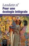 Gilles Danroc et Emmanuel Cazanave - Laudato si' : pour une écologie intégrale.