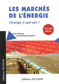 Gilles Darmois et Jean-Pierre Favennec - Les marchés de l'energie - L'énergie à quel prix ?.