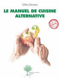 Gilles Daveau - Le manuel de cuisine alternative.