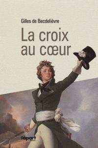 Gilles de Becdelièvre - La croix au coeur.