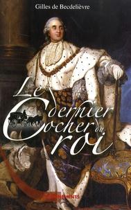 Gilles de Becdelièvre - Le dernier cocher du roi.