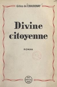 Gilles de Chaudenay et Auguste de La Force - Divine citoyenne.