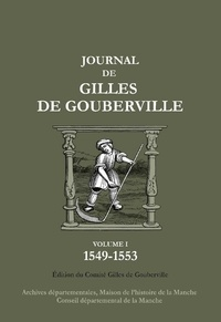 Gilles de Gouberville - Journal de Gilles de Gouberville Tome 1 : 1549-1553.