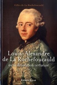 Gilles de La Rochefoucauld - Louis-Alexandre de La Rochefoucauld ou la Révolution vertueuse.