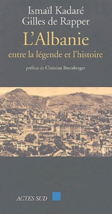 Gilles de Rapper et Ismail Kadaré - L'Albanie entre la légende et l'histoire.
