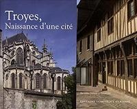 Gilles Deborde et Pascal Gry - Troyes, naissance d'une cité.