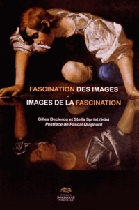 Gilles Declercq et Stella Spriet - Fascination des images, images de la fascination.