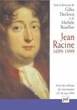 Gilles Declercq et Michèle Rosellini - Jean Racine 1699-1999 - Actes du colloque, Ile-de-France - La Ferté-Milon, 25-30 mai 1999.