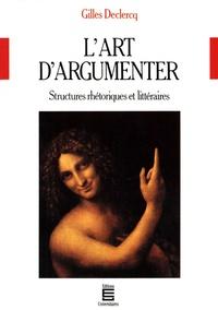 Gilles Declercq - L'art d'argumenter - Structures rhétoriques et littéraires.