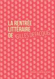 Gilles Defacque - La rentrée littéraire de Gilles Defacque - Suivi de Créer c'est résister.