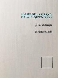 Gilles Defacque - Poème de la grand-maison-qu'on-rêve.