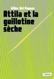 Gilles Del Pappas - Attila et la guillotine sèche.