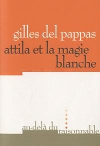 Gilles Del Pappas - Attila ou la magie blanche.