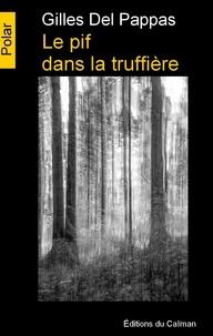 Gilles Del Pappas - Le pif dans la truffière.