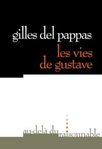 Gilles Del Pappas - Les vies de Gustave.