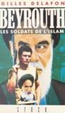 Gilles Delafon - Beyrouth : les soldats de l'islam.