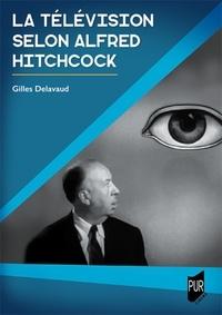 Gilles Delavaud - La télévision selon Alfred Hitchcock.