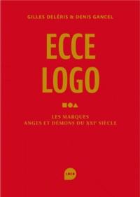 Gilles Déleris et Denis Gancel - Ecce logo - Les marques anges et démons du XXIe siècle.