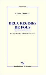 Gilles Deleuze - Deux régimes de fous - Textes et entretiens, 1975-1995.