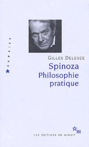 Gilles Deleuze - Spinoza. - Philosophie pratique.