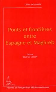 Gilles Delmote - Ponts et frontières entre Espagne et Maghreb.