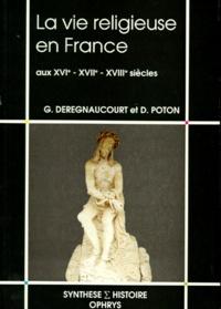 Gilles Deregnaucourt et Didier Poton - La vie religieuse en France aux XVIe, XVIIe, XVIIIe siècles.