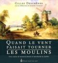 Gilles Deschênes - Quand le vent faisait tourner les moulins - Trois siècles de meunerie banale et marchande au Québec.