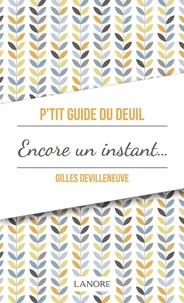 Gilles Devilleneuve - P'tit guide du deuil - Encore un instant ou le chemin du deuil.