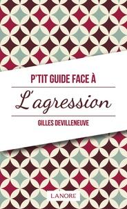Gilles Devilleneuve - P'tit guide face à l'agression.