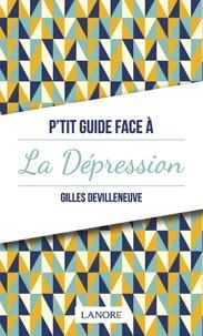 Gilles Devilleneuve - P'tit guide face à la dépression.