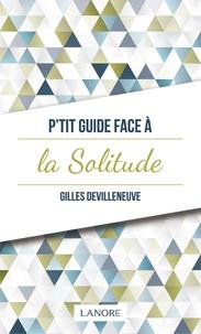 Gilles Devilleneuve - P'tit guide face à la solitude.