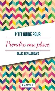 Gilles Devilleneuve - P'tit guide pour prendre sa place.