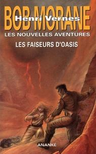Gilles Devindilis - Les nouvelles aventures de Bob Morane  : Les faiseurs d'oasis.