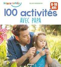 Gilles Diederichs - 100 activités avec papa pour favoriser les moments complices - 0-10 ans.