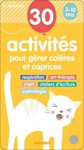 Gilles Diederichs - 30 activités pour gérer colères et caprices - Respiration, art-thérapie, yoga, ateliers d'écriture, sophrologie.
