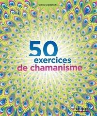 Gilles Diederichs - 50 exercices de chamanisme.
