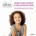 Gilles Diederichs et  Atelier Août à Paris - Aider votre enfant à voir la vie en rose - 35 activités pour les 3-10 ans.