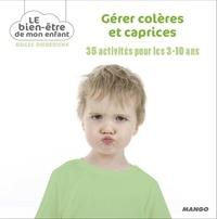 Gilles Diederichs - Gérer colères et caprices - 35 activités pour les 3-10 ans.